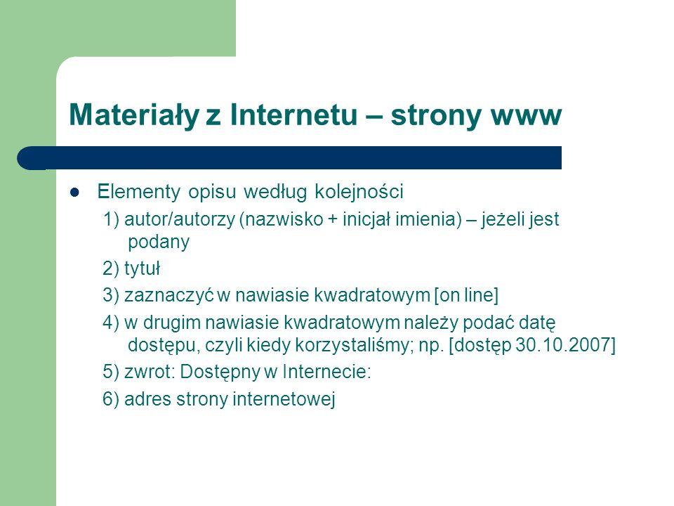 Materiały z Internetu – strony www Elementy opisu według kolejności 1) autor/autorzy (nazwisko + inicjał imienia) – jeżeli jest podany 2) tytuł 3) zaz