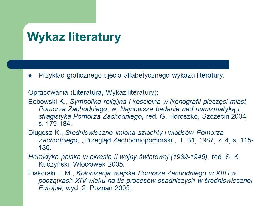 Wykaz literatury Przykład graficznego ujęcia alfabetycznego wykazu literatury: Opracowania (Literatura, Wykaz literatury): Bobowski K., Symbolika reli