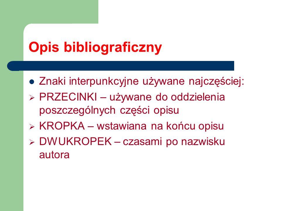 Opis bibliograficzny Znaki interpunkcyjne używane najczęściej: PRZECINKI – używane do oddzielenia poszczególnych części opisu KROPKA – wstawiana na ko