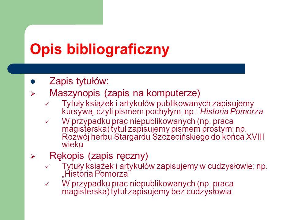 Opis bibliograficzny Zapis tytułów: Maszynopis (zapis na komputerze) Tytuły książek i artykułów publikowanych zapisujemy kursywą, czyli pismem pochyły