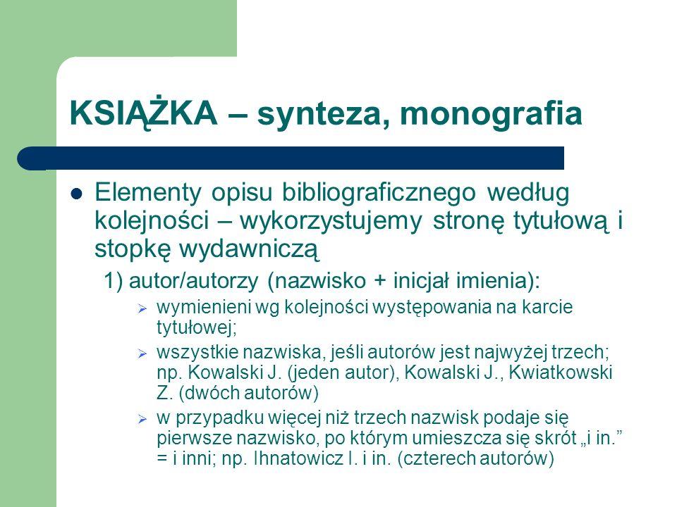 KSIĄŻKA – synteza, monografia Elementy opisu bibliograficznego według kolejności – wykorzystujemy stronę tytułową i stopkę wydawniczą 1) autor/autorzy