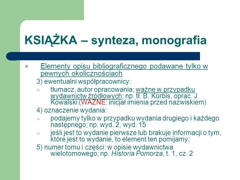 KSIĄŻKA – synteza, monografia Elementy opisu bibliograficznego podawane tylko w pewnych okolicznościach 3) ewentualni współpracownicy: tłumacz, autor