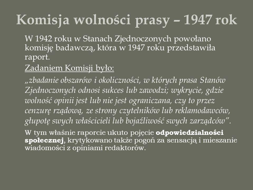 Komisja wolności prasy – 1947 rok W 1942 roku w Stanach Zjednoczonych powołano komisję badawczą, która w 1947 roku przedstawiła raport. Zadaniem Komis