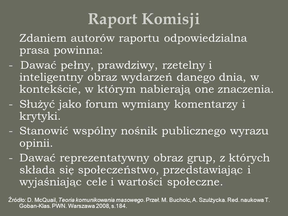 Raport Komisji Zdaniem autorów raportu odpowiedzialna prasa powinna: - Dawać pełny, prawdziwy, rzetelny i inteligentny obraz wydarzeń danego dnia, w k