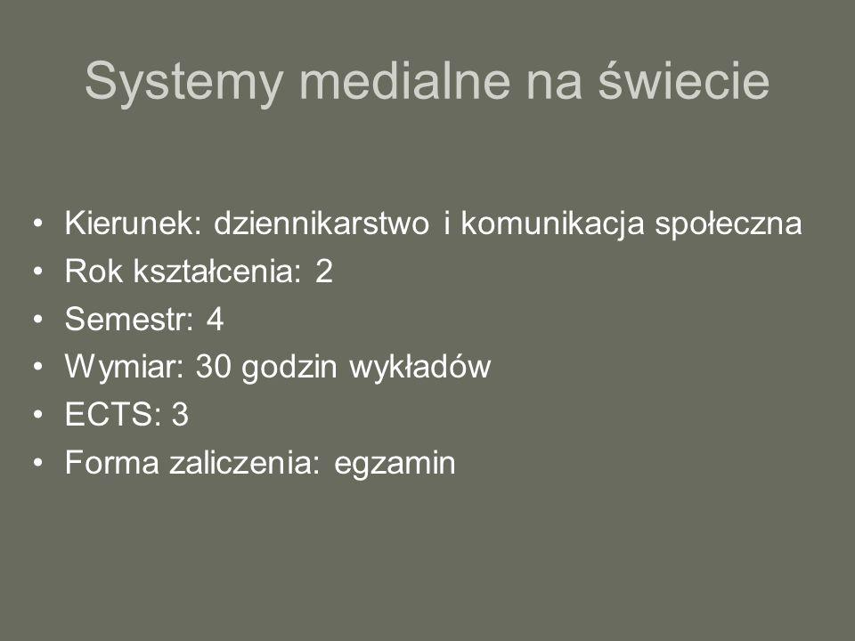 Systemy medialne na świecie Kierunek: dziennikarstwo i komunikacja społeczna Rok kształcenia: 2 Semestr: 4 Wymiar: 30 godzin wykładów ECTS: 3 Forma za