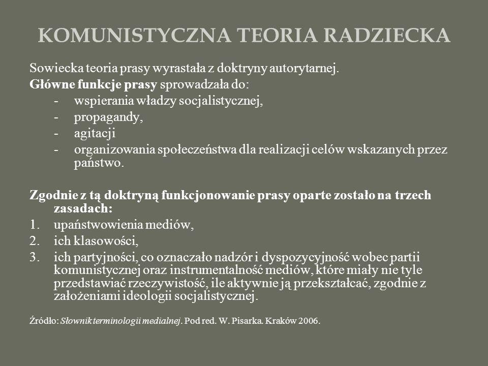 KOMUNISTYCZNA TEORIA RADZIECKA Sowiecka teoria prasy wyrastała z doktryny autorytarnej. Główne funkcje prasy sprowadzała do: -wspierania władzy socjal