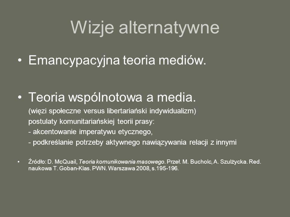 Wizje alternatywne Emancypacyjna teoria mediów. Teoria wspólnotowa a media. (więzi społeczne versus libertariański indywidualizm) postulaty komunitari