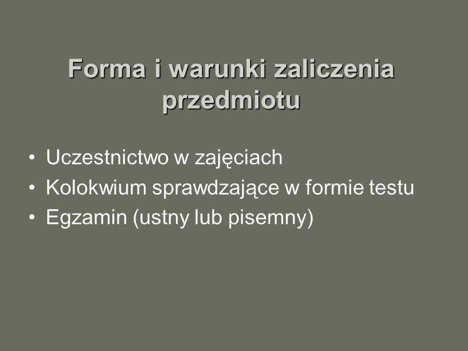 Forma i warunki zaliczenia przedmiotu Uczestnictwo w zajęciach Kolokwium sprawdzające w formie testu Egzamin (ustny lub pisemny)