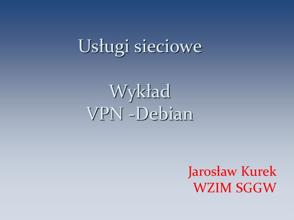 OpenVPN -konfiguracja Link to opisu konfiguracji w pdf ~jkurek/US/openvpn.pdf Należy zrobić dwa przykłady: a)Debian server – debian klient b)Debian server – windows klient