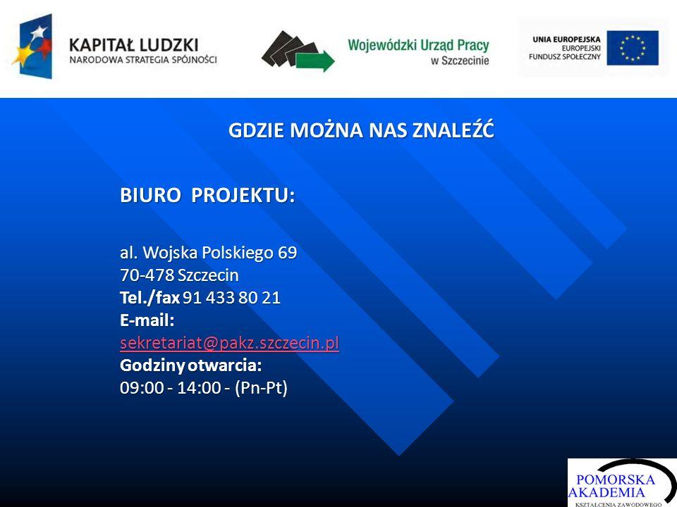 GDZIE MOŻNA NAS ZNALEŹĆ BIURO PROJEKTU: al. Wojska Polskiego 69 70-478 Szczecin Tel./fax 91 433 80 21 E-mail: sekretariat@pakz.szczecin.pl sekretariat