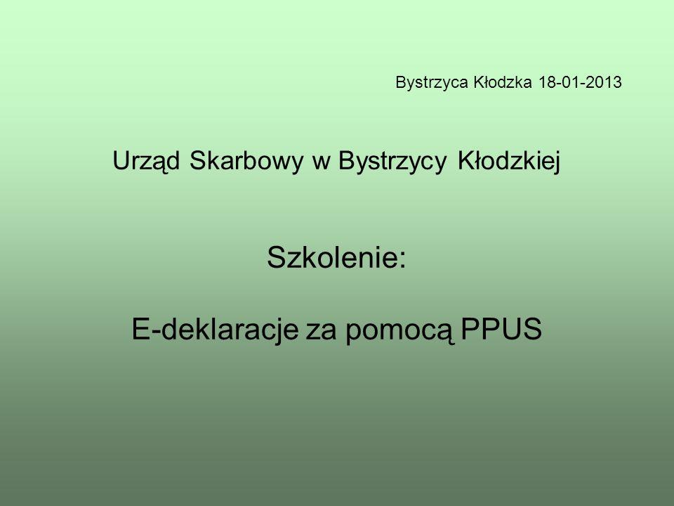 Urząd Skarbowy w Bystrzycy Kłodzkiej Szkolenie: E-deklaracje za pomocą PPUS Bystrzyca Kłodzka 18-01-2013