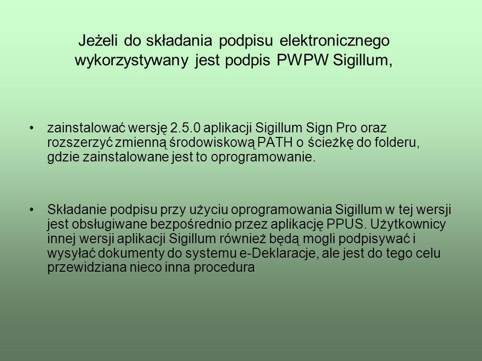 Jeżeli do składania podpisu elektronicznego wykorzystywany jest podpis PWPW Sigillum, zainstalować wersję 2.5.0 aplikacji Sigillum Sign Pro oraz rozsz