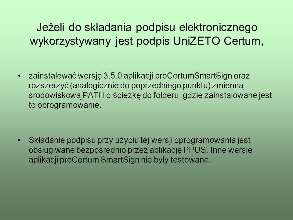 Jeżeli do składania podpisu elektronicznego wykorzystywany jest podpis UniZETO Certum, zainstalować wersję 3.5.0 aplikacji proCertumSmartSign oraz roz