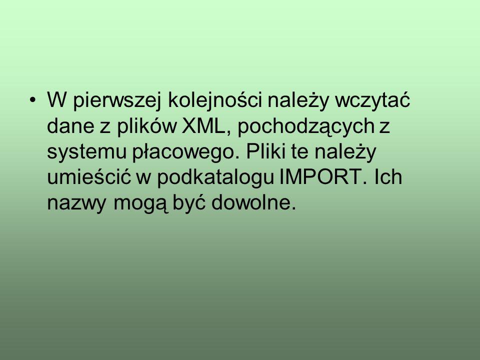 W pierwszej kolejności należy wczytać dane z plików XML, pochodzących z systemu płacowego. Pliki te należy umieścić w podkatalogu IMPORT. Ich nazwy mo