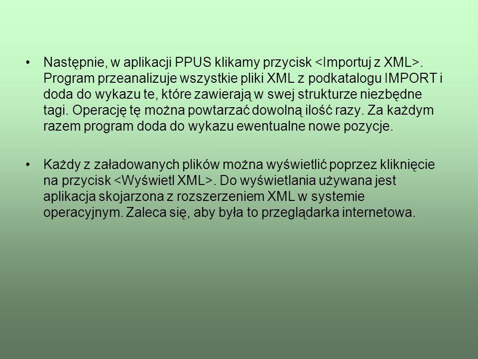 Następnie, w aplikacji PPUS klikamy przycisk. Program przeanalizuje wszystkie pliki XML z podkatalogu IMPORT i doda do wykazu te, które zawierają w sw
