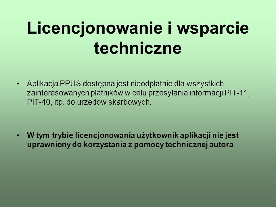 Licencjonowanie i wsparcie techniczne Aplikacja PPUS dostępna jest nieodpłatnie dla wszystkich zainteresowanych płatników w celu przesyłania informacj