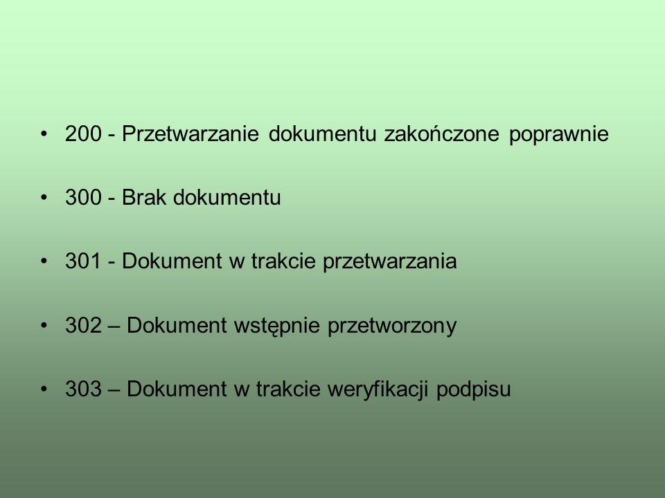 200 - Przetwarzanie dokumentu zakończone poprawnie 300 - Brak dokumentu 301 - Dokument w trakcie przetwarzania 302 – Dokument wstępnie przetworzony 30