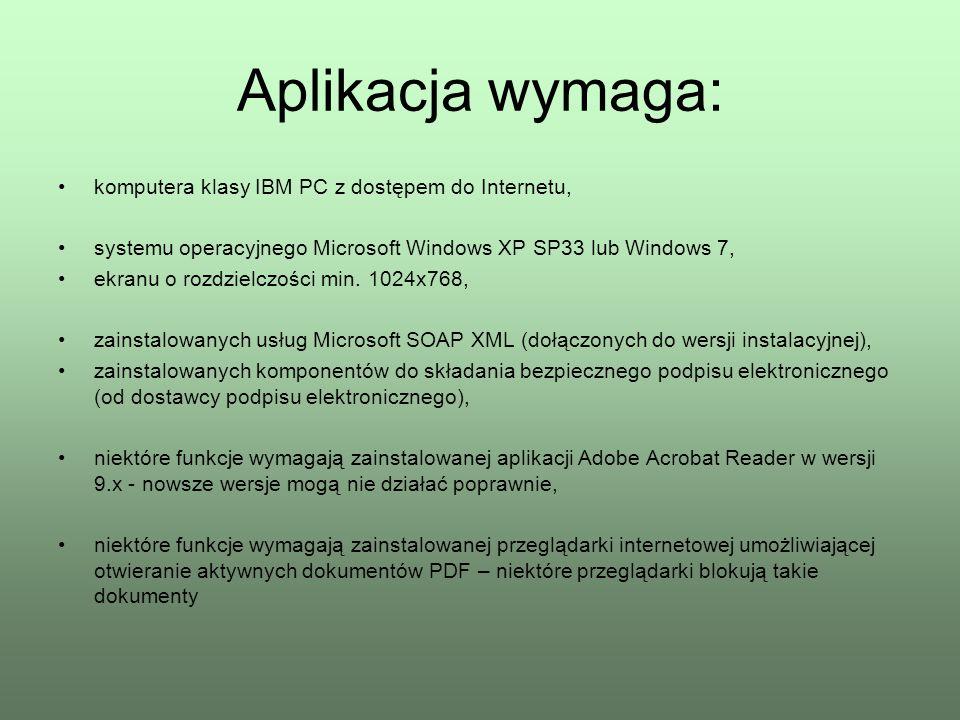 Aplikacja wymaga: komputera klasy IBM PC z dostępem do Internetu, systemu operacyjnego Microsoft Windows XP SP33 lub Windows 7, ekranu o rozdzielczośc