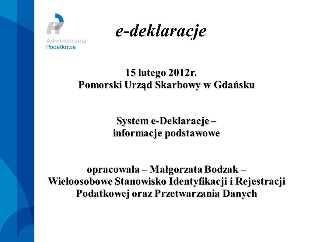e-deklaracje 15 lutego 2012r. Pomorski Urząd Skarbowy w Gdańsku System e-Deklaracje – informacje podstawowe opracowała – Małgorzata Bodzak – Wieloosob