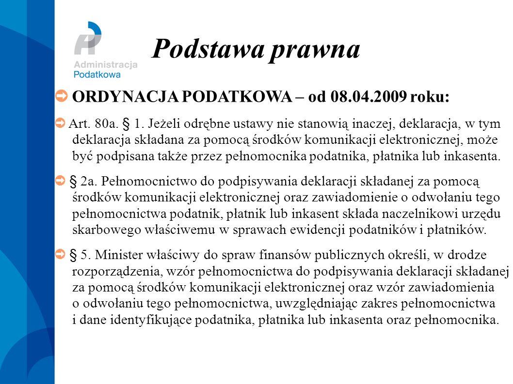 Podstawa prawna ORDYNACJA PODATKOWA – od 08.04.2009 roku: Art. 80a. § 1. Jeżeli odrębne ustawy nie stanowią inaczej, deklaracja, w tym deklaracja skła