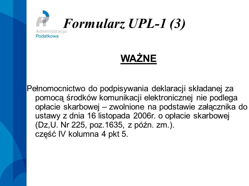 Formularz UPL-1 (3) WAŻNE Pełnomocnictwo do podpisywania deklaracji składanej za pomocą środków komunikacji elektronicznej nie podlega opłacie skarbow
