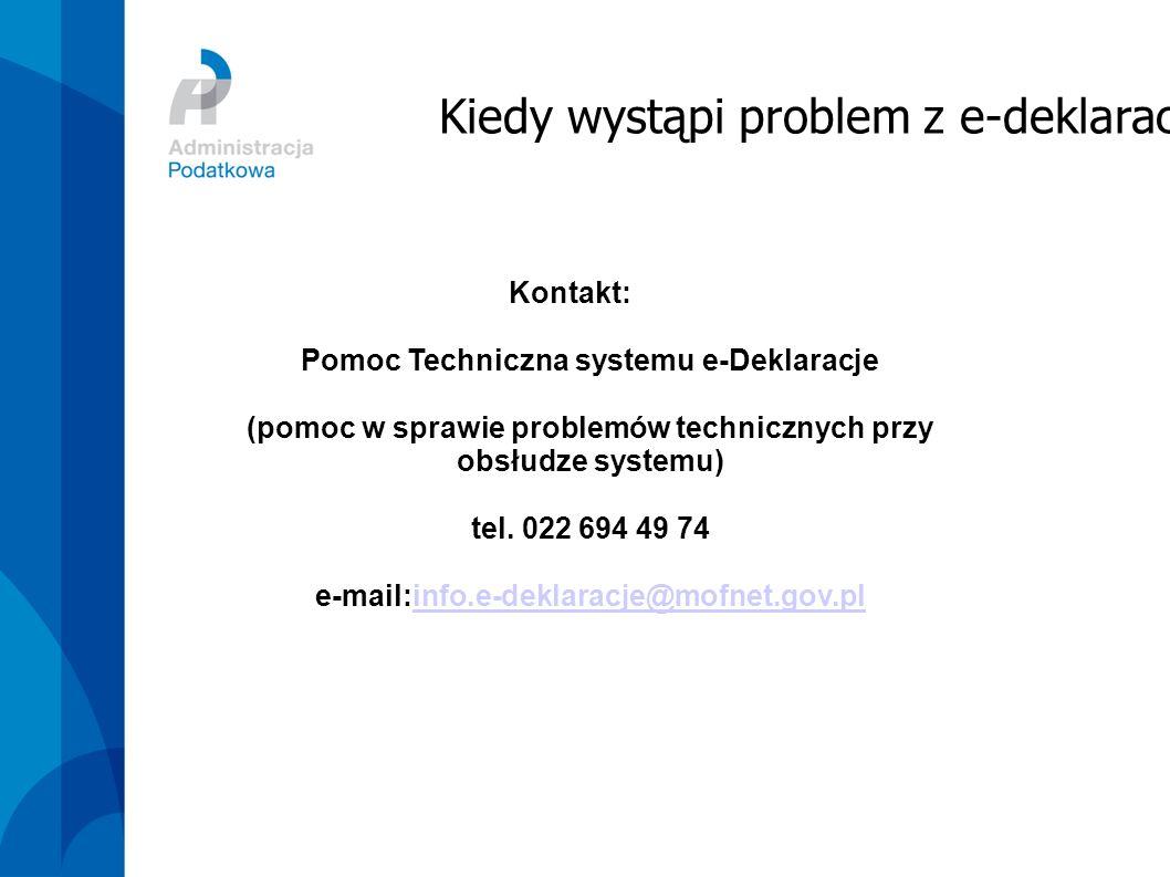 Kontakt: Pomoc Techniczna systemu e-Deklaracje (pomoc w sprawie problemów technicznych przy obsłudze systemu) tel. 022 694 49 74 e-mail:info.e-deklara