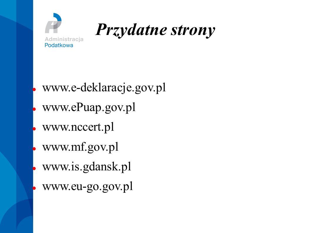 Przydatne strony www.e-deklaracje.gov.pl www.ePuap.gov.pl www.nccert.pl www.mf.gov.pl www.is.gdansk.pl www.eu-go.gov.pl