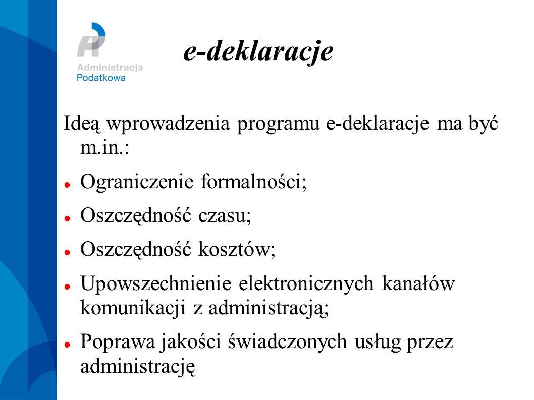 e-deke-deklaracjelaracje Ideą wprowadzenia programu e-deklaracje ma być m.in.: Ograniczenie formalności; Oszczędność czasu; Oszczędność kosztów; Upows