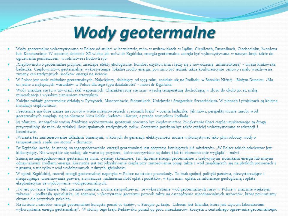 Wody geotermalne Wody geotermalne wykorzystywano w Polsce od stuleci w lecznictwie, m.in. w uzdrowiskach w Lądku, Cieplicach, Dusznikach, Ciechocinku,