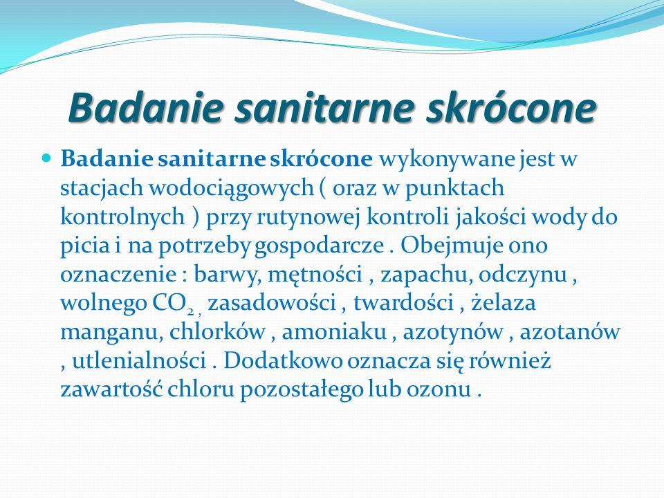 Badanie sanitarne skrócone Badanie sanitarne skrócone wykonywane jest w stacjach wodociągowych ( oraz w punktach kontrolnych ) przy rutynowej kontroli