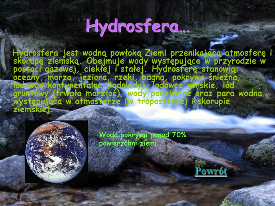 Hydrosfera… Hydrosfera jest wodną powłoką Ziemi przenikającą atmosferę i skorupę ziemską. Obejmuje wody występujące w przyrodzie w postaci gazowej, ci