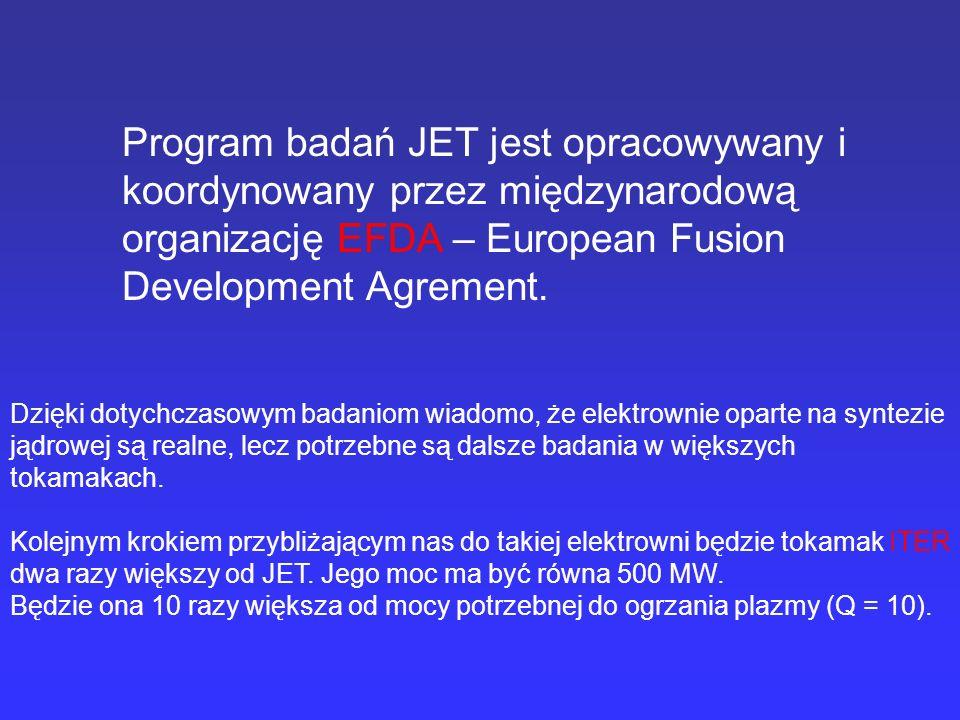 Program badań JET jest opracowywany i koordynowany przez międzynarodową organizację EFDA – European Fusion Development Agrement. Dzięki dotychczasowym