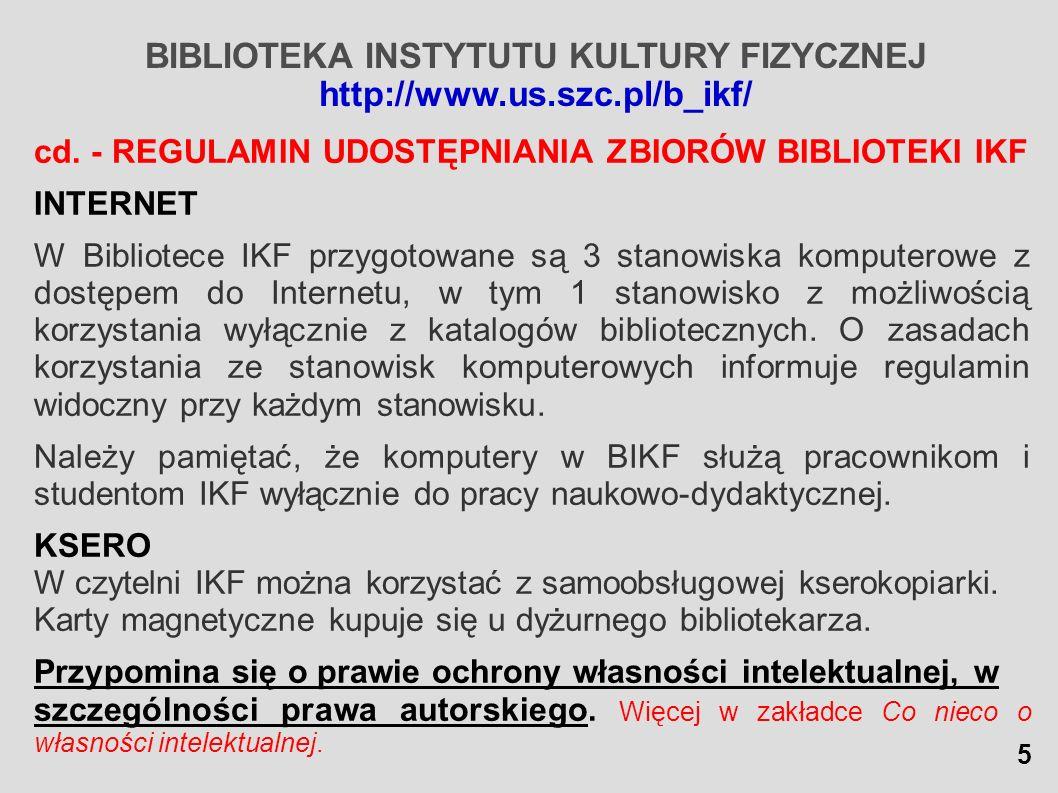 BIBLIOTEKA INSTYTUTU KULTURY FIZYCZNEJ http://www.us.szc.pl/b_ikf/ cd. - REGULAMIN UDOSTĘPNIANIA ZBIORÓW BIBLIOTEKI IKF INTERNET W Bibliotece IKF przy