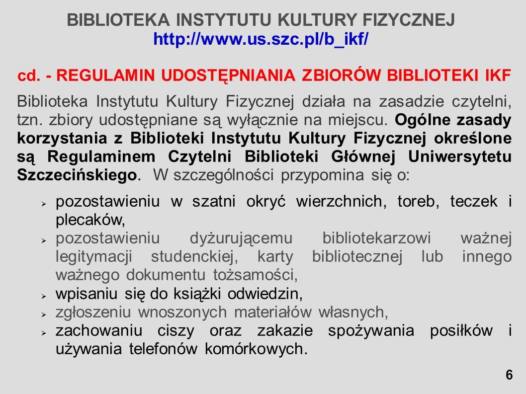 BIBLIOTEKA INSTYTUTU KULTURY FIZYCZNEJ http://www.us.szc.pl/b_ikf/ JAK KORZYSTAĆ z KSIĘGOZBIORU BIBLIOTEKI IKF Wyselekcjonowany księgozbiór ustawiony tematycznie oraz najpopularniejsze, specjalistyczne czasopisma, prenumerowane przez Bibliotekę znajdują się w wolnym dostępie w czytelni IKF.