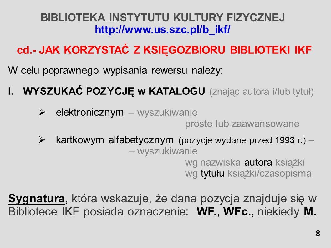 BIBLIOTEKA INSTYTUTU KULTURY FIZYCZNEJ http://www.us.szc.pl/b_ikf/ cd.- JAK KORZYSTAĆ Z KSIĘGOZBIORU BIBLIOTEKI IKF W celu poprawnego wypisania rewers