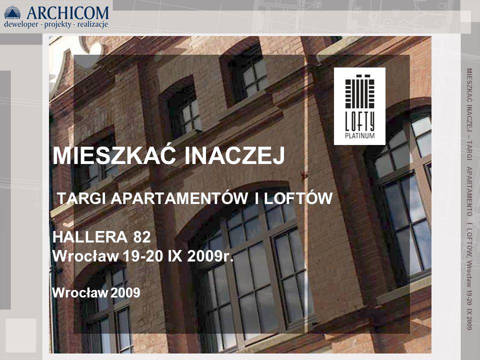1 MIESZKAĆ INACZEJ – TARGI APARTAMENTÓ I LOFTÓW, Wrocław 19-20 IX 2009 MIESZKAĆ INACZEJ TARGI APARTAMENTÓW I LOFTÓW HALLERA 82 Wrocław 19-20 IX 2009r.