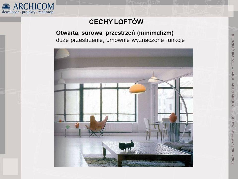 16 Otwarta, surowa przestrzeń (minimalizm) duże przestrzenie, umownie wyznaczone funkcje CECHY LOFTÓW MIESZKAĆ INACZEJ – TARGI APARTAMENTÓ I LOFTÓW, W
