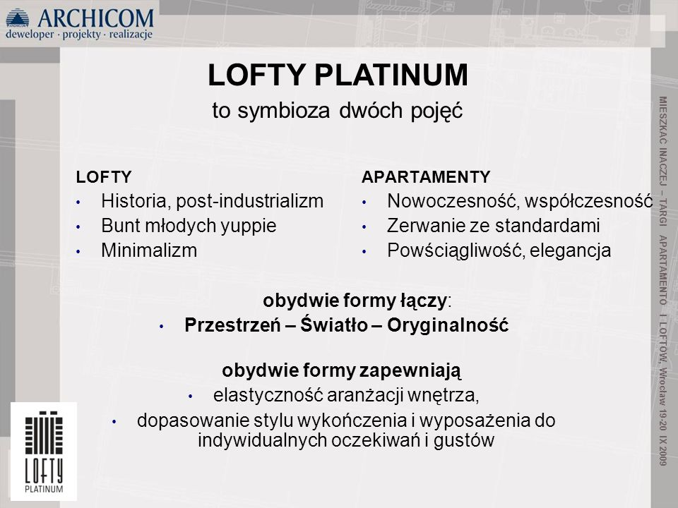 3 to symbioza dwóch pojęć LOFTY PLATINUM MIESZKAĆ INACZEJ – TARGI APARTAMENTÓ I LOFTÓW, Wrocław 19-20 IX 2009 LOFTY Historia, post-industrializm Bunt