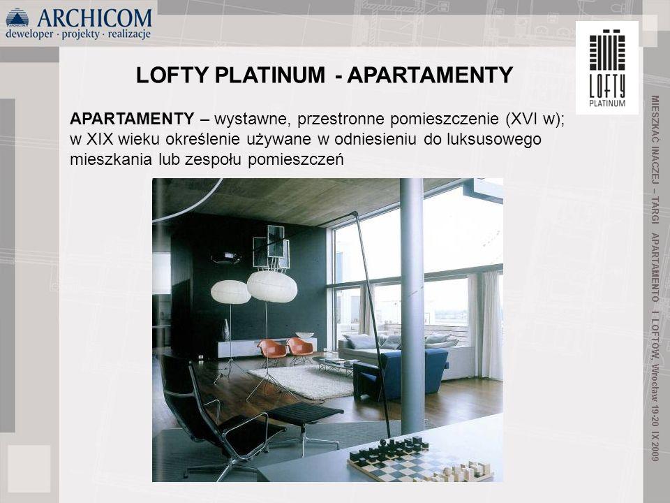 31 MIESZKAĆ INACZEJ – TARGI APARTAMENTÓ I LOFTÓW, Wrocław 19-20 IX 2009 LOFTY PLATINUM - APARTAMENTY APARTAMENTY – wystawne, przestronne pomieszczenie