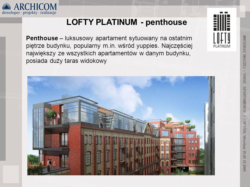 40 MIESZKAĆ INACZEJ – TARGI APARTAMENTÓ I LOFTÓW, Wrocław 19-20 IX 2009 LOFTY PLATINUM - penthouse Penthouse – luksusowy apartament sytuowany na ostat