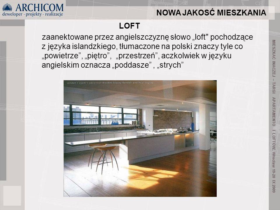 16 Otwarta, surowa przestrzeń (minimalizm) duże przestrzenie, umownie wyznaczone funkcje CECHY LOFTÓW MIESZKAĆ INACZEJ – TARGI APARTAMENTÓ I LOFTÓW, Wrocław 19-20 IX 2009