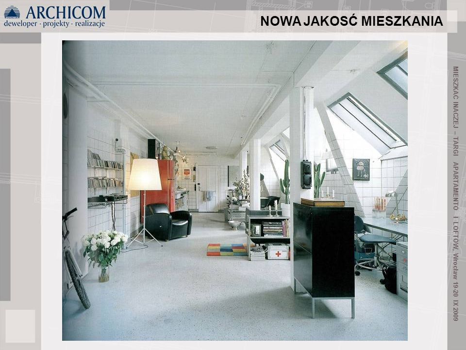 17 Wysokie, przestronne pomieszczenia o dużej wysokości, widoczne podciągi, wysoko zawieszone stropy CECHY LOFTÓW MIESZKAĆ INACZEJ – TARGI APARTAMENTÓ I LOFTÓW, Wrocław 19-20 IX 2009