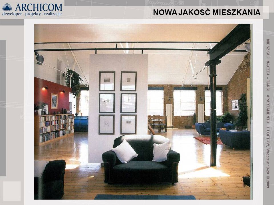 19 Duże okna – dużo światła doświetlenie i optyczne powiększenie przestrzeni, drewniana lub metalowa stolarka okienna CECHY LOFTÓW MIESZKAĆ INACZEJ – TARGI APARTAMENTÓ I LOFTÓW, Wrocław 19-20 IX 2009