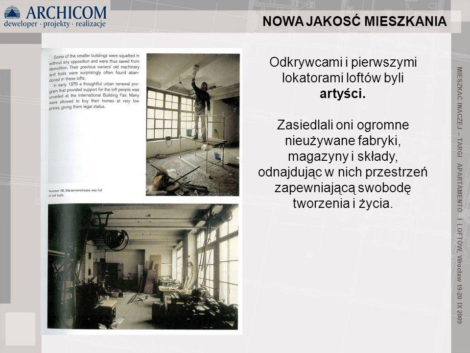 9 MIESZKAĆ INACZEJ – TARGI APARTAMENTÓ I LOFTÓW, Wrocław 19-20 IX 2009 Odkrywcami i pierwszymi lokatorami loftów byli artyści. Zasiedlali oni ogromne