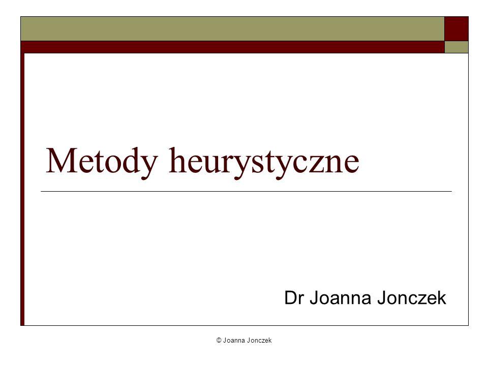 © Joanna Jonczek Metody heurystyczne Dr Joanna Jonczek