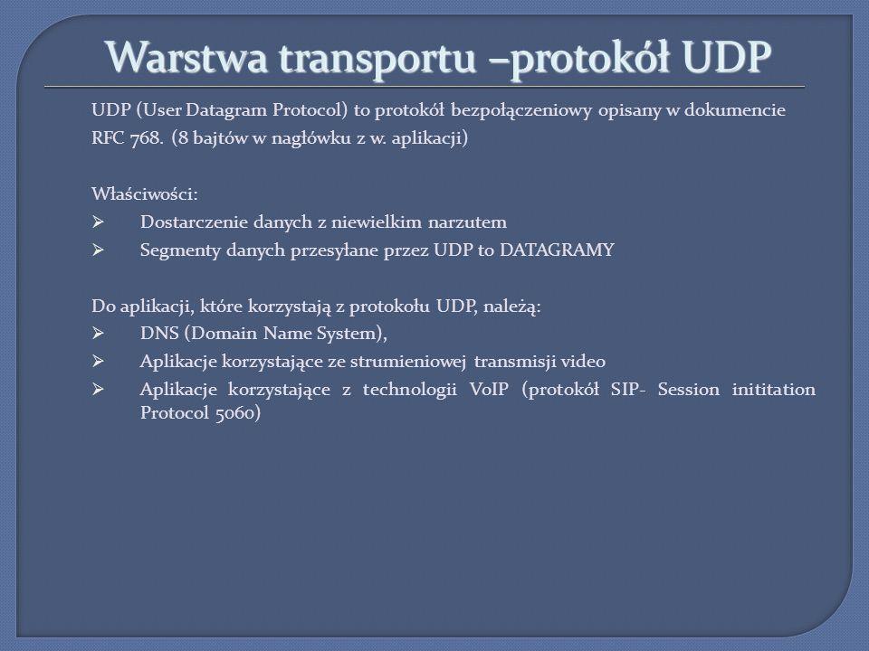 Warstwa transportu –protokół UDP UDP (User Datagram Protocol) to protokół bezpołączeniowy opisany w dokumencie RFC 768. (8 bajtów w nagłówku z w. apli