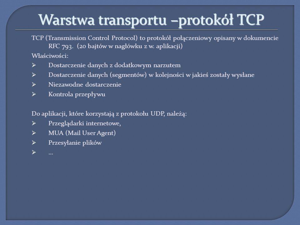 Warstwa transportu –protokół TCP TCP (Transmission Control Protocol) to protokół połączeniowy opisany w dokumencie RFC 793. (20 bajtów w nagłówku z w.