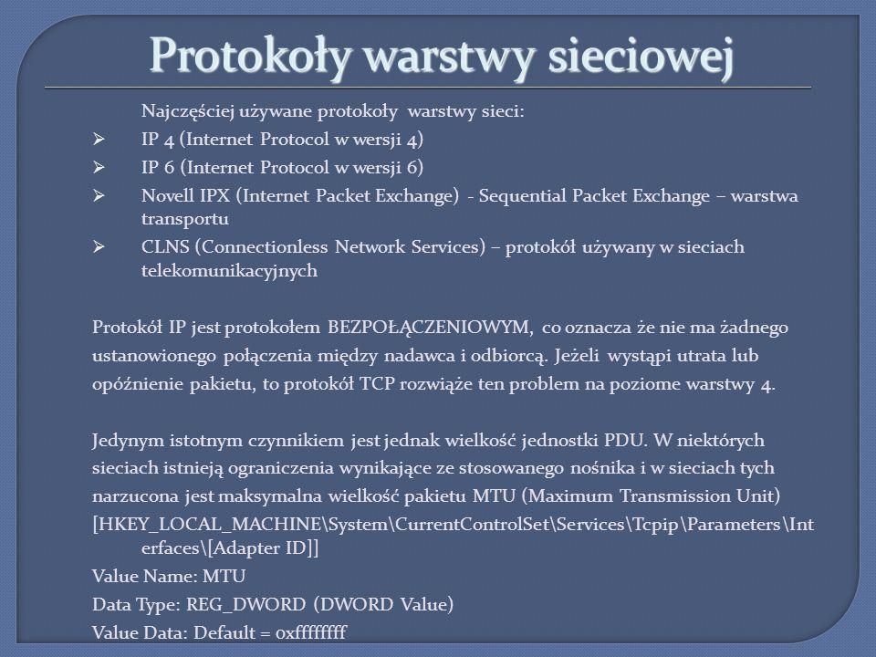 Protokoły warstwy sieciowej Najczęściej używane protokoły warstwy sieci: IP 4 (Internet Protocol w wersji 4) IP 6 (Internet Protocol w wersji 6) Novel
