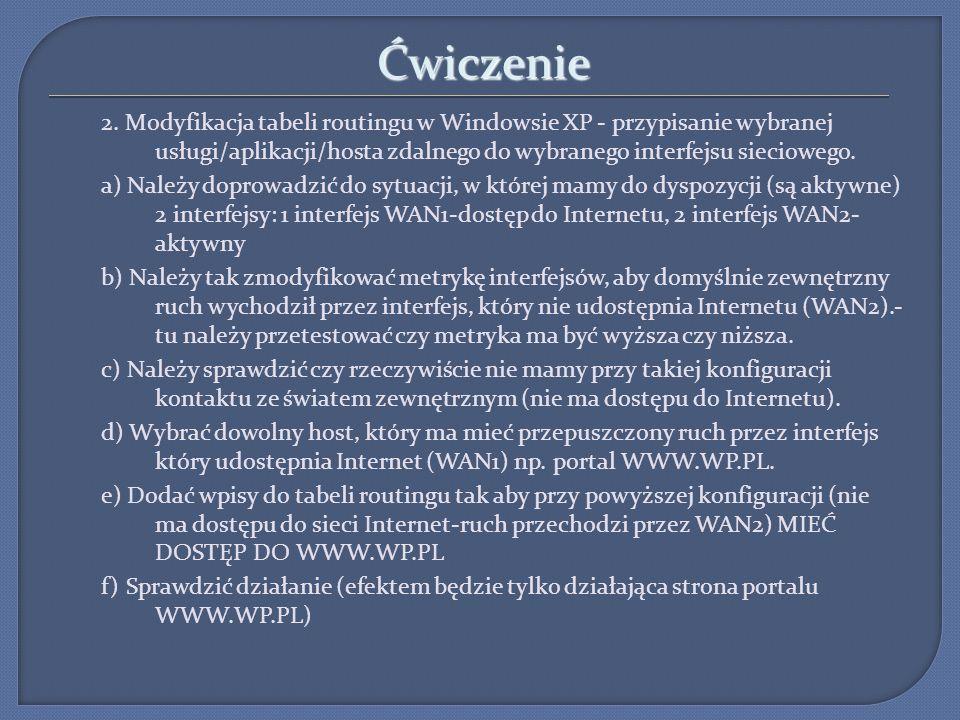 Ćwiczenie 2. Modyfikacja tabeli routingu w Windowsie XP - przypisanie wybranej usługi/aplikacji/hosta zdalnego do wybranego interfejsu sieciowego. a)