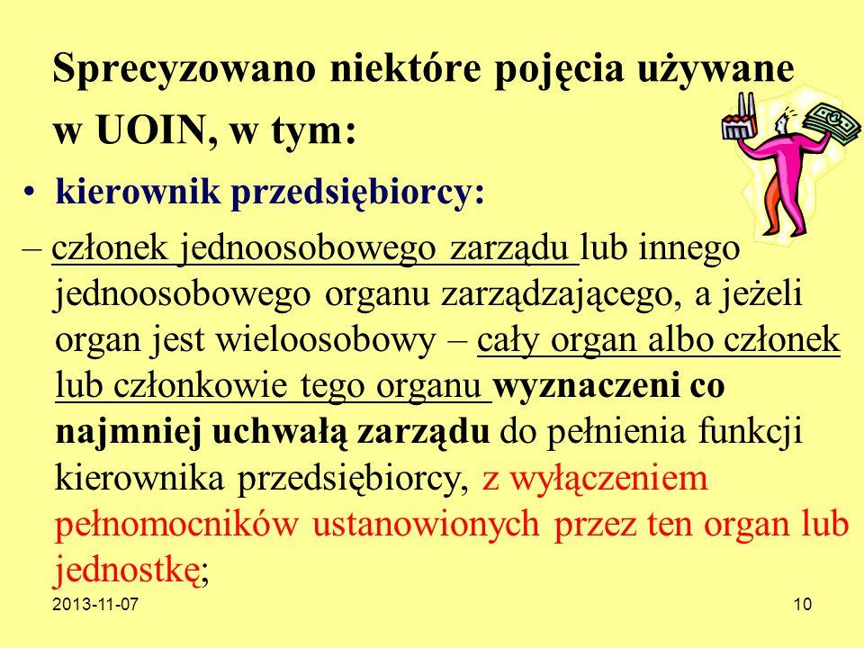 2013-11-0710 Sprecyzowano niektóre pojęcia używane w UOIN, w tym: kierownik przedsiębiorcy: – członek jednoosobowego zarządu lub innego jednoosobowego